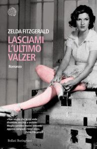 """La copertina del libro di Zelda Fitzegerald che riporta una sua frase: """"Non voglio che tu mi veda diventare vecchia e orribile. Meglio sarebbe morire appena compiuti i trent'anni."""""""